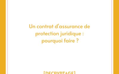 UNE ASSURANCE PROTECTION JURIDIQUE : POURQUOI FAIRE ?